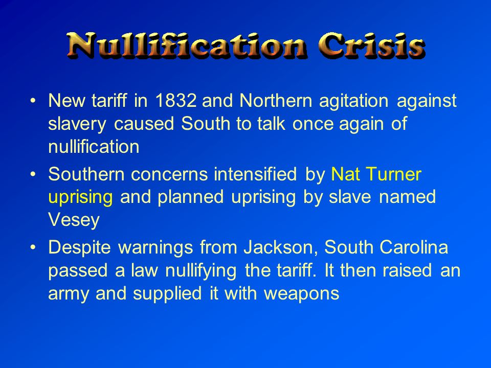 New tariff in 1832 and Northern agitation against slavery caused South to talk once again of nullification