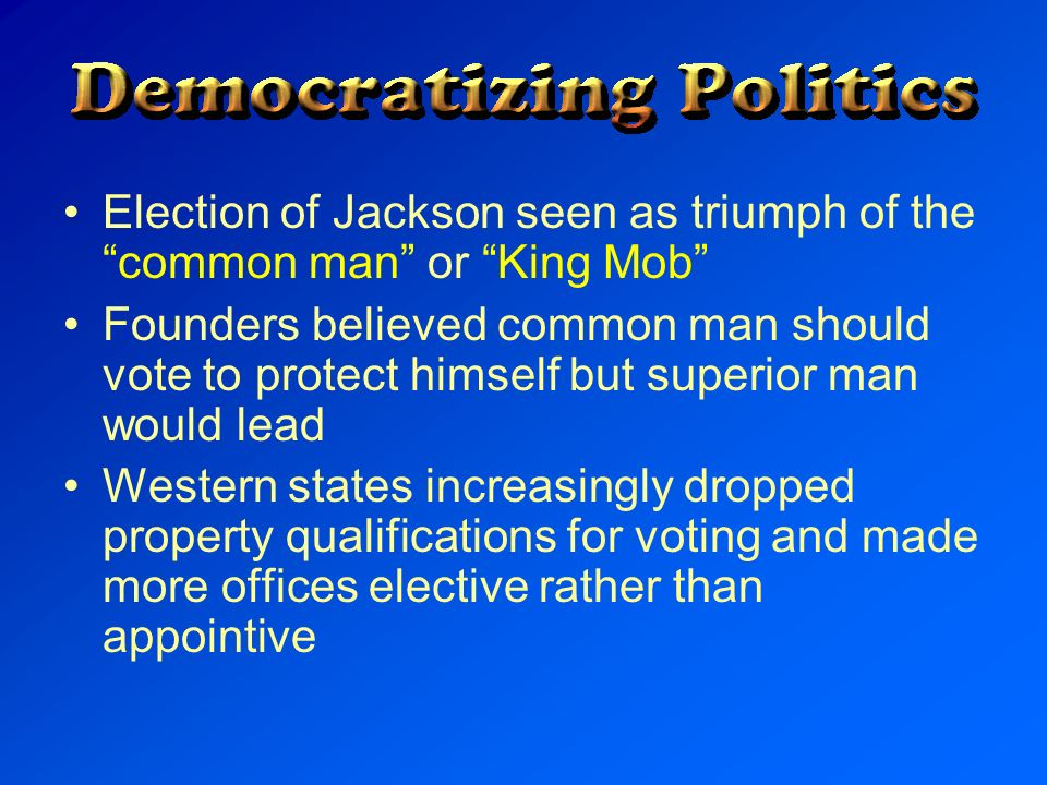 Election of Jackson seen as triumph of the common man or King Mob