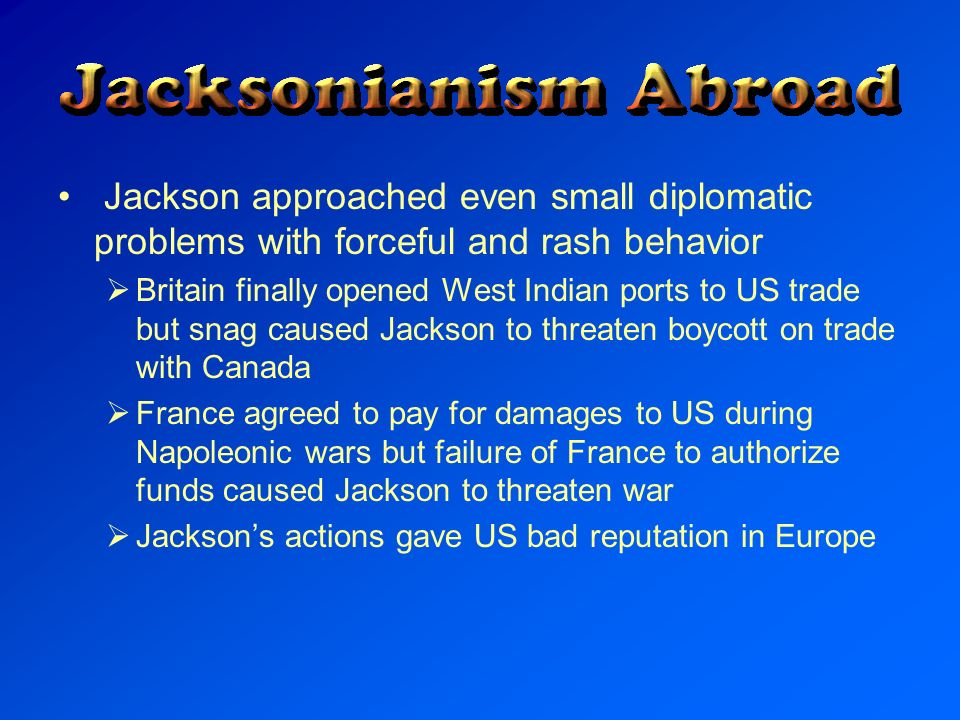 Jackson approached even small diplomatic problems with forceful and rash behavior