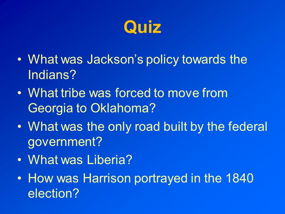 Quiz What was Jackson's policy towards the Indians