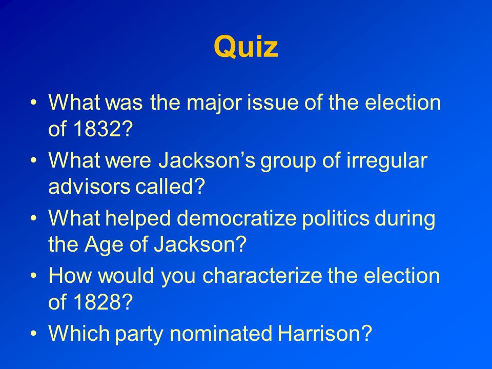 Quiz What was the major issue of the election of 1832