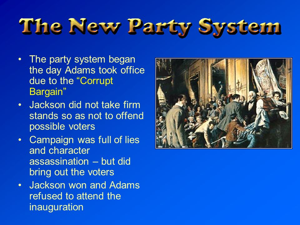 The party system began the day Adams took office due to the Corrupt Bargain