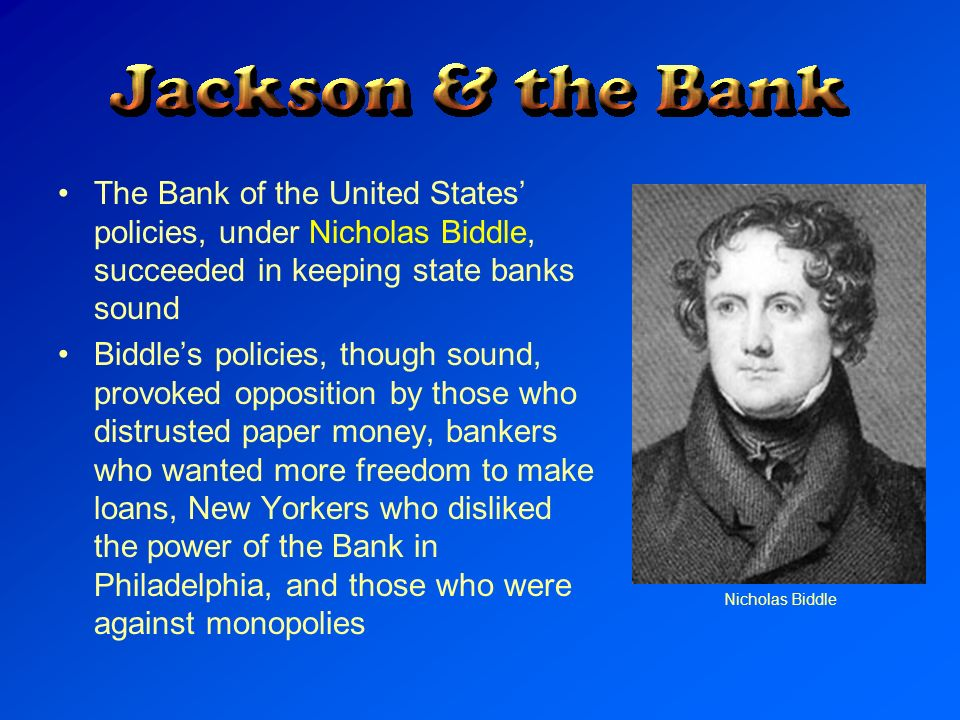 The Bank of the United States' policies, under Nicholas Biddle, succeeded in keeping state banks sound