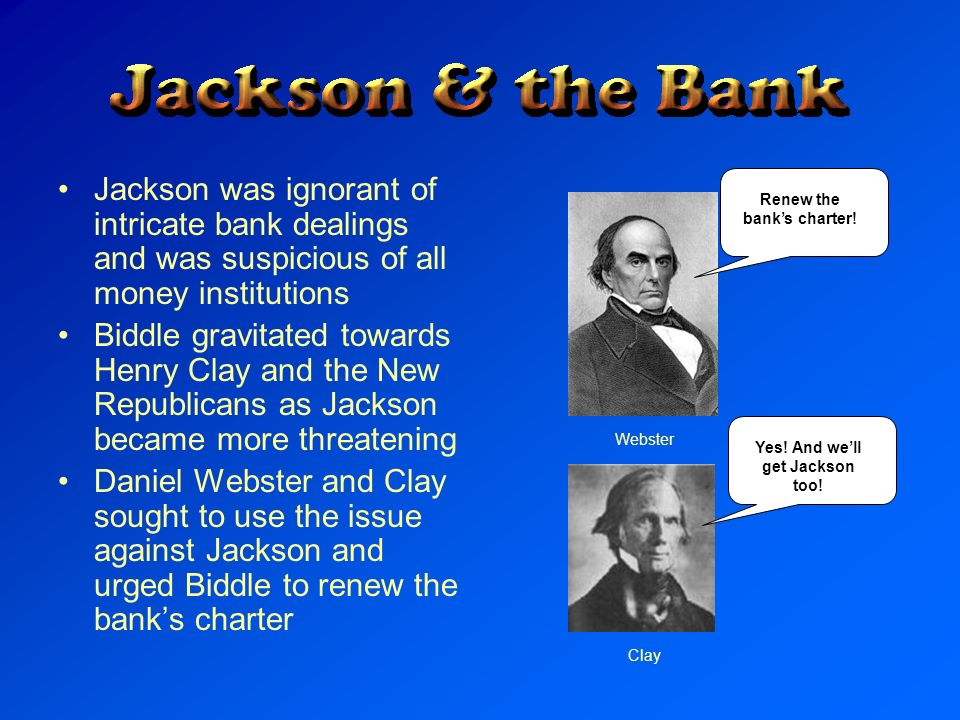 Renew the bank's charter! Yes! And we'll get Jackson too!