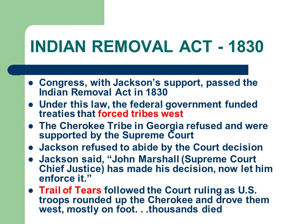 INDIAN REMOVAL ACT Congress, with Jackson's support, passed the Indian Removal Act in