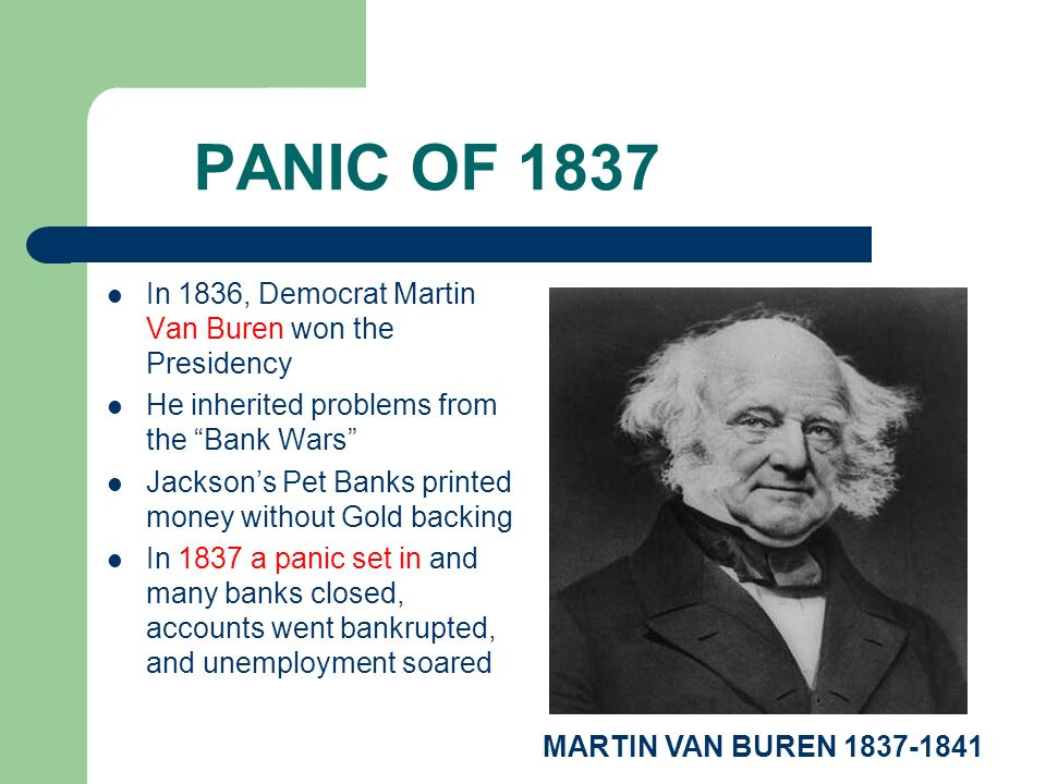 PANIC OF 1837 In 1836, Democrat Martin Van Buren won the Presidency