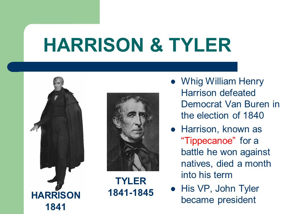 HARRISON & TYLER Whig William Henry Harrison defeated Democrat Van Buren in the election of 1840.