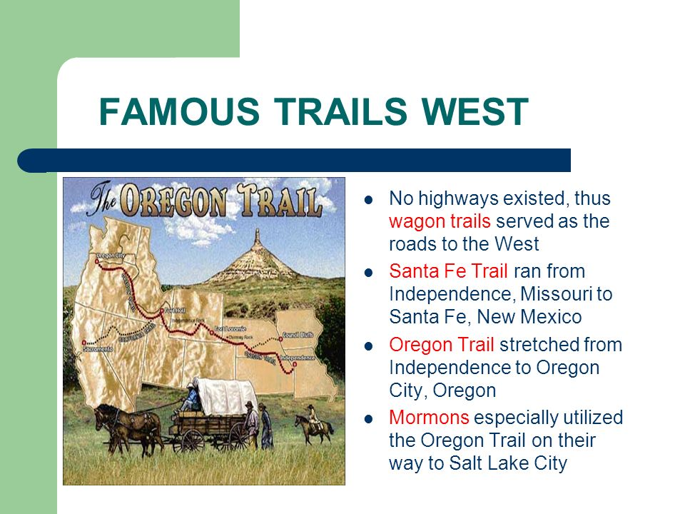 FAMOUS TRAILS WEST No highways existed, thus wagon trails served as the roads to the West.