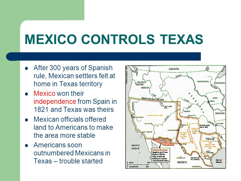 MEXICO CONTROLS TEXAS After 300 years of Spanish rule, Mexican settlers felt at home in Texas territory.