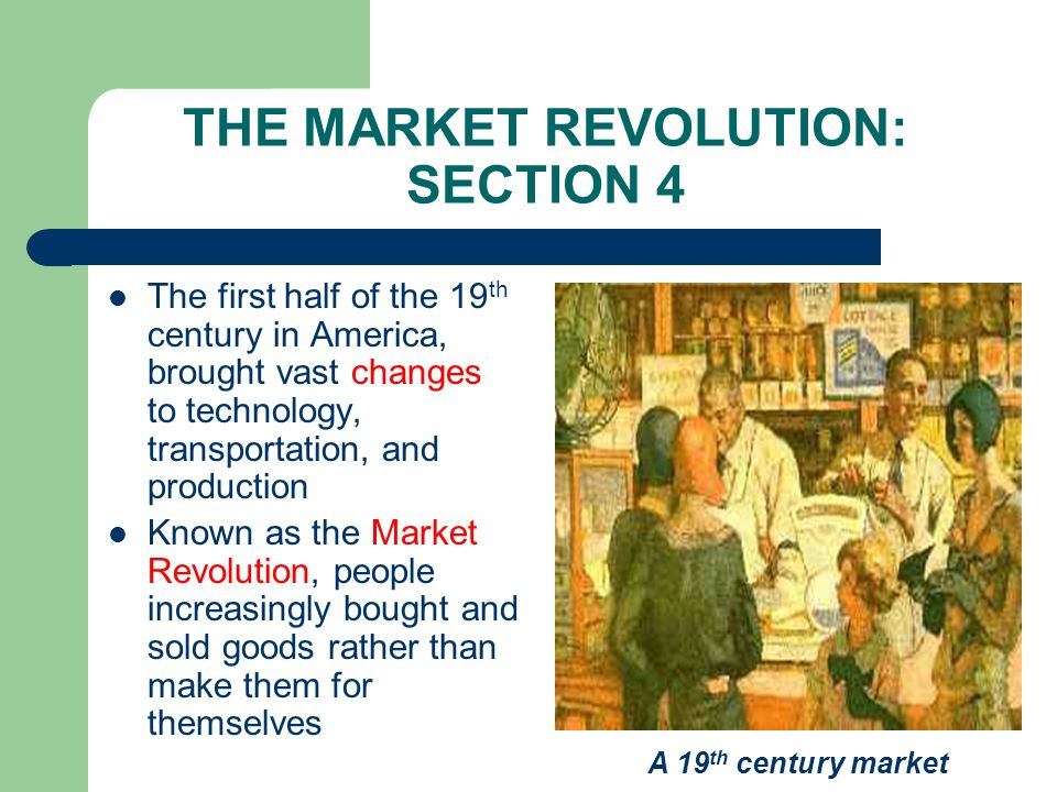 THE MARKET REVOLUTION: SECTION 4