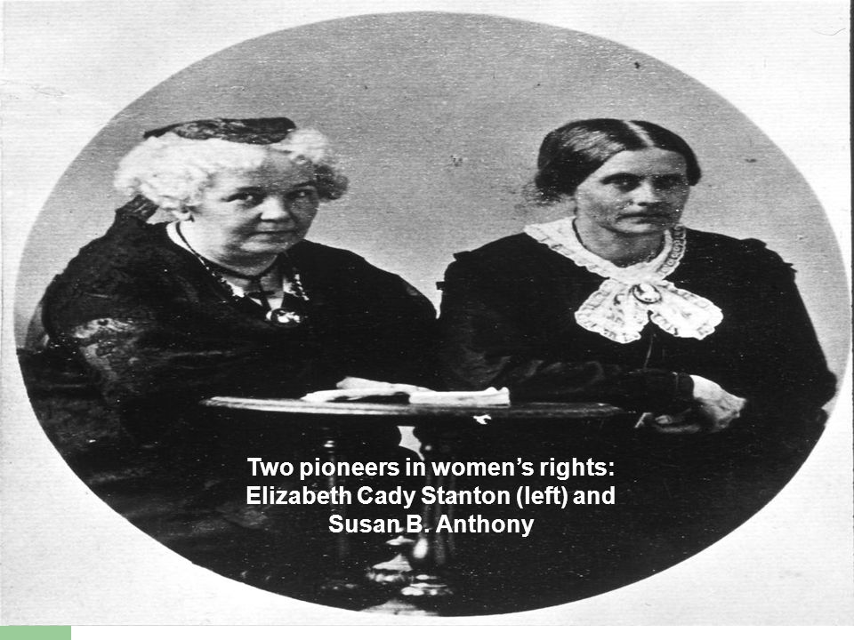 Two pioneers in women's rights: Elizabeth Cady Stanton (left) and Susan B. Anthony