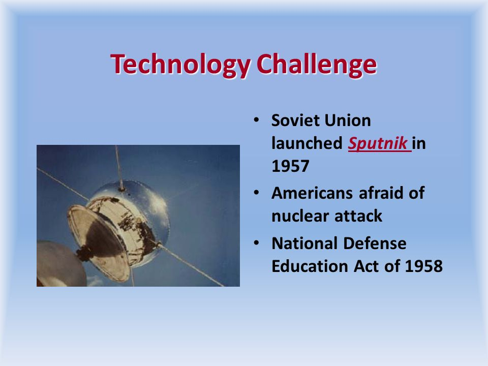 Technology Challenge Soviet Union launched Sputnik in 1957