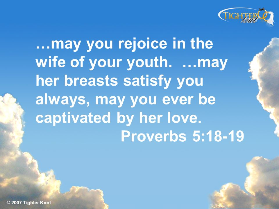 …may you rejoice in the wife of your youth