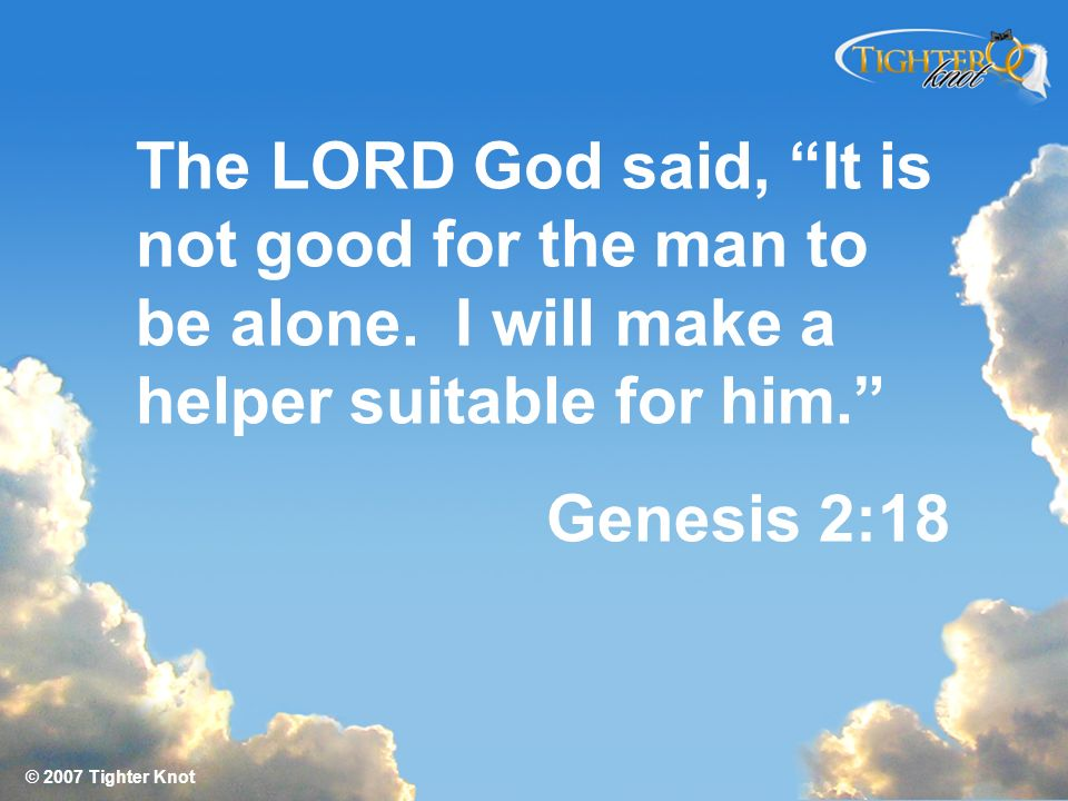 The LORD God said, It is not good for the man to be alone