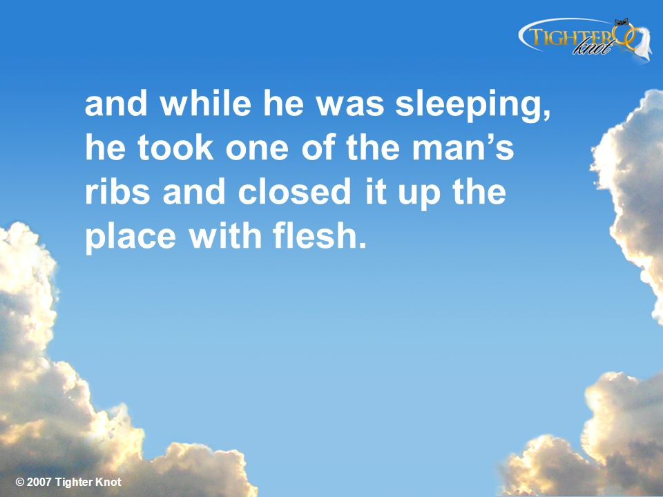 and while he was sleeping, he took one of the man's ribs and closed it up the place with flesh.