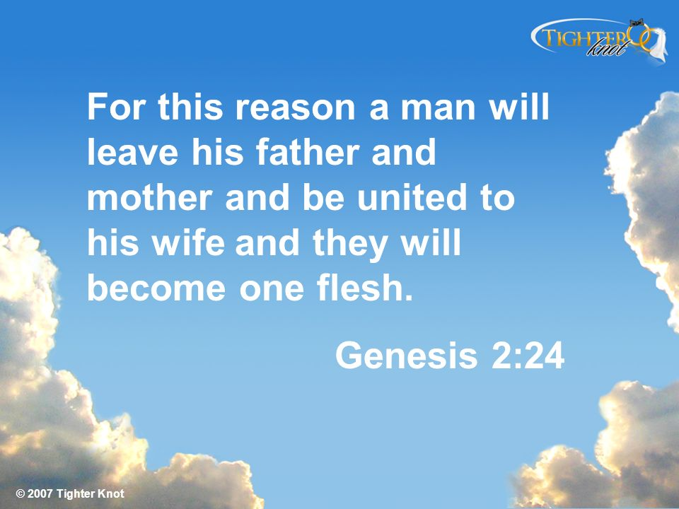 For this reason a man will leave his father and mother and be united to his wife and they will become one flesh.