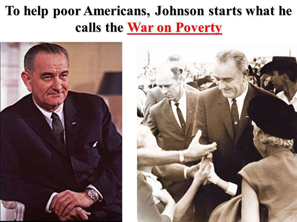 To help poor Americans, Johnson starts what he calls the War on Poverty
