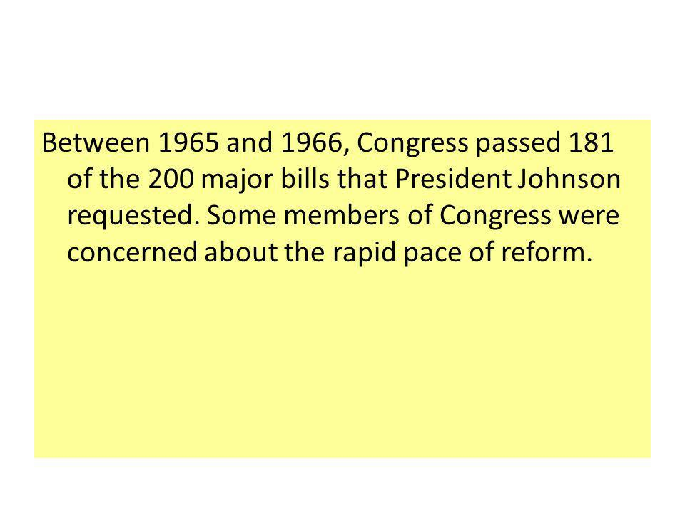Between 1965 and 1966, Congress passed 181 of the 200 major bills that President Johnson requested.