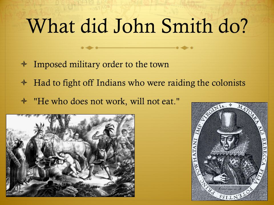 What did John Smith do Imposed military order to the town