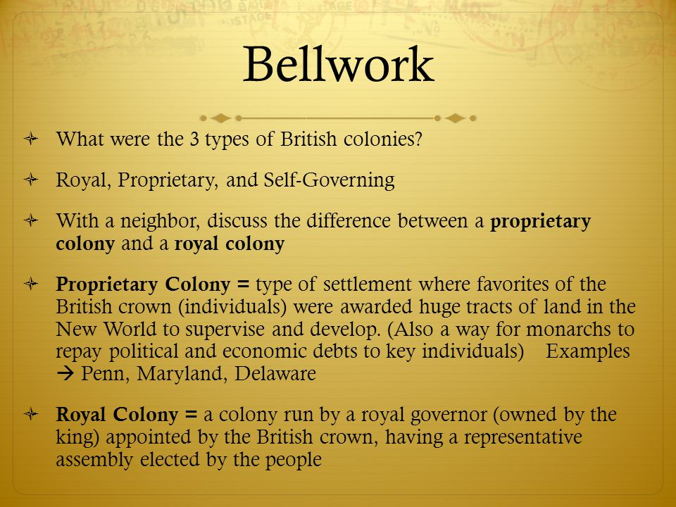 Bellwork What were the 3 types of British colonies