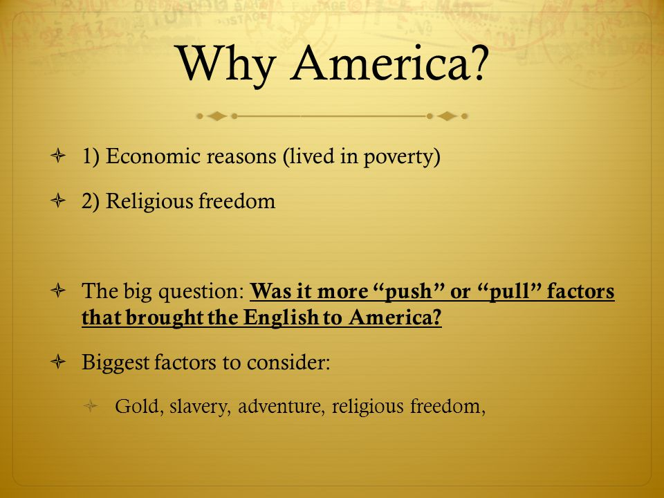 Why America 1) Economic reasons (lived in poverty)