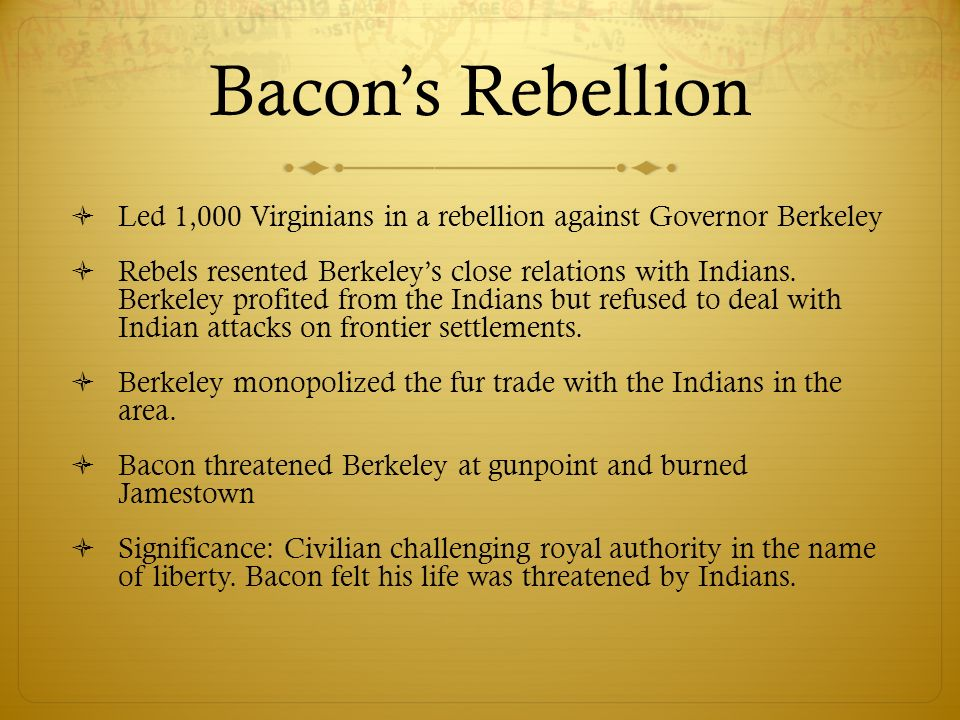 Bacon's Rebellion Led 1,000 Virginians in a rebellion against Governor Berkeley.