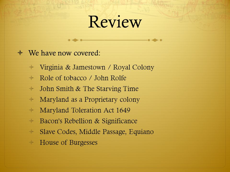 Review We have now covered: Virginia & Jamestown / Royal Colony