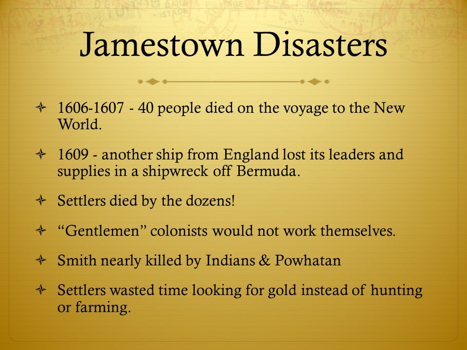 Jamestown Disasters1606-1607 - 40 people died on the voyage to the New World.