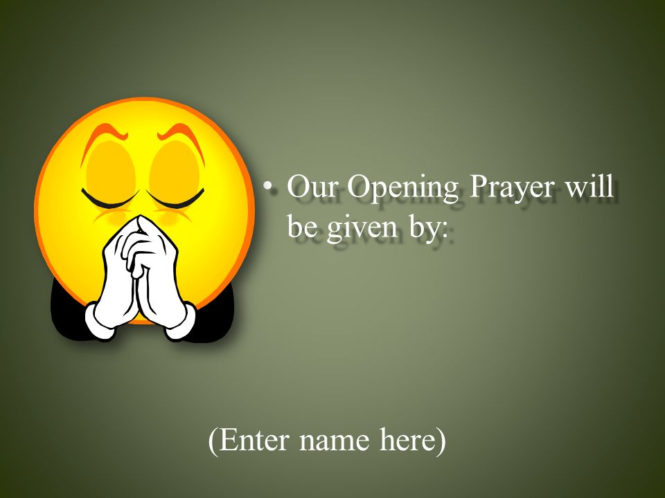 Our Opening Prayer will be given by: