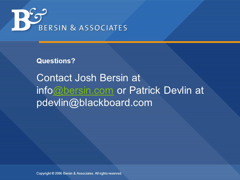Questions Contact Josh Bersin at info@bersin.com or Patrick Devlin at pdevlin@blackboard.com