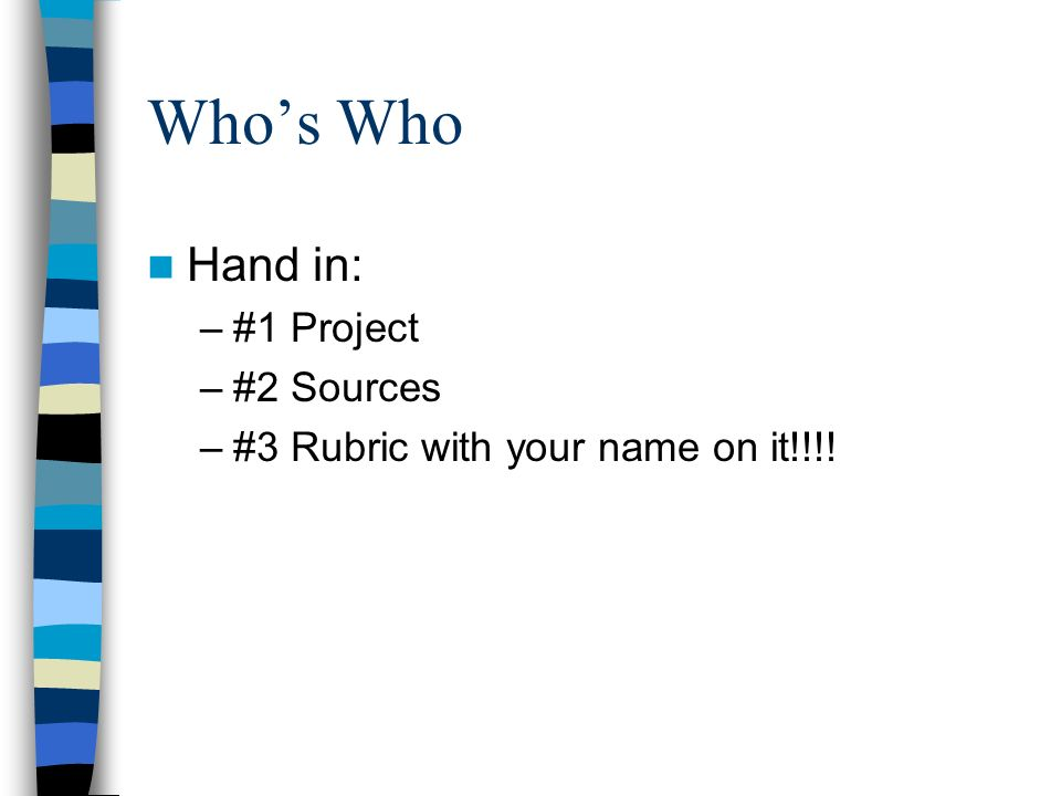 Who's Who Hand in: #1 Project #2 Sources
