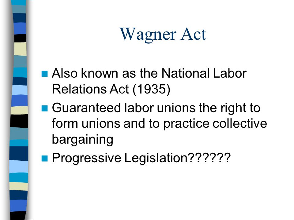 Wagner Act Also known as the National Labor Relations Act (1935)