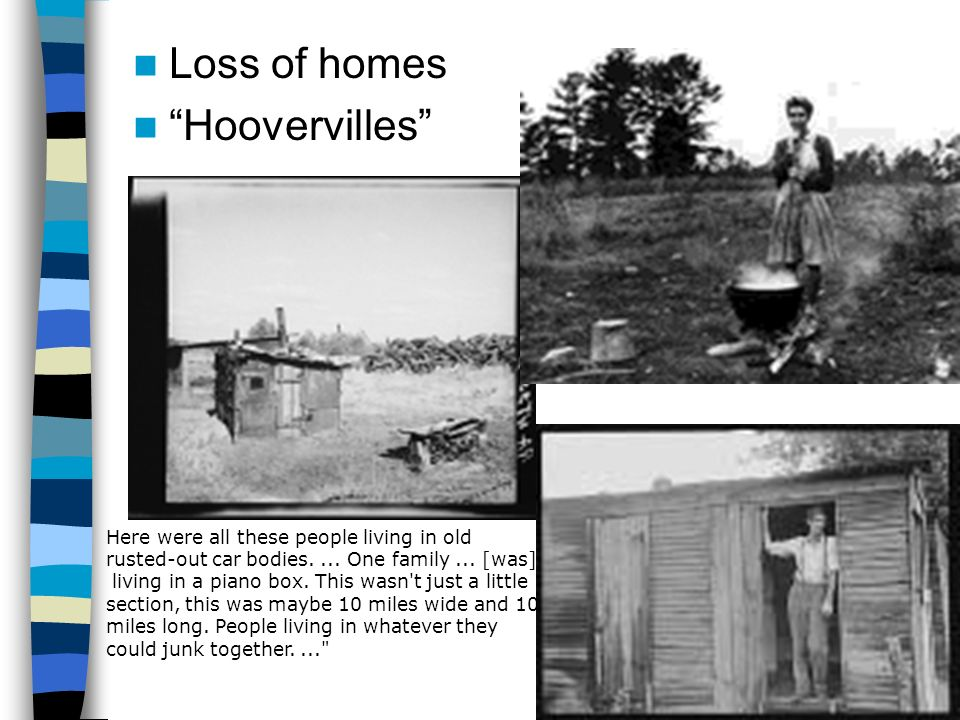Loss of homes Hoovervilles Here were all these people living in old