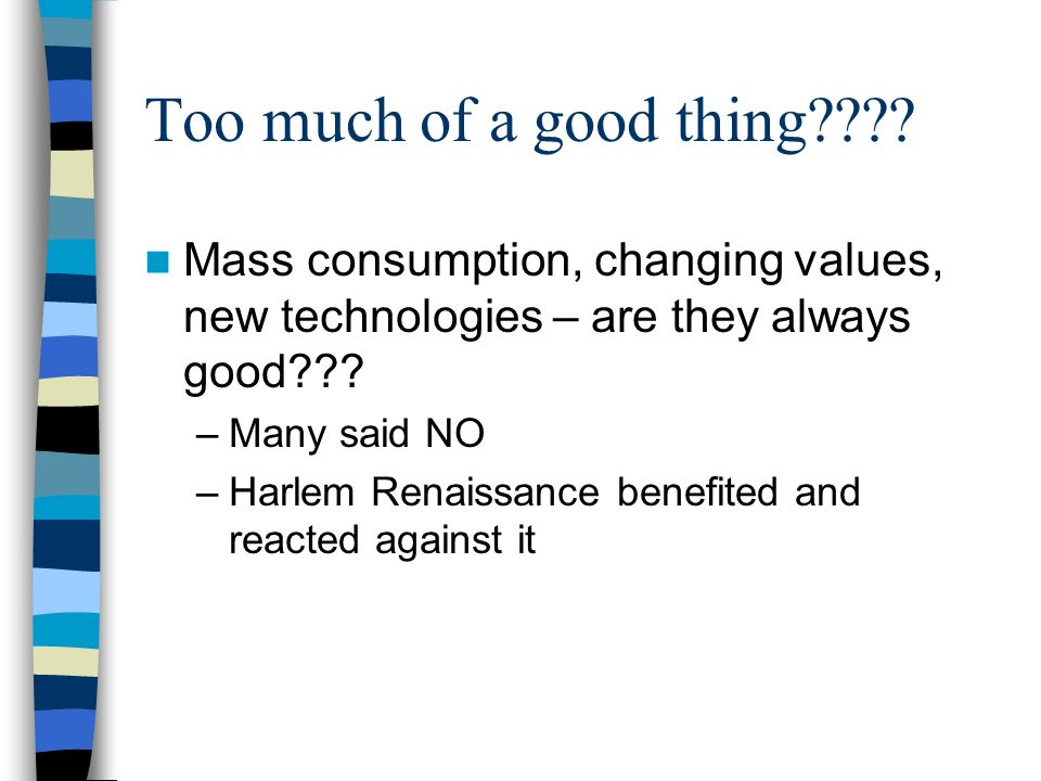Too much of a good thing Mass consumption, changing values, new technologies – are they always good