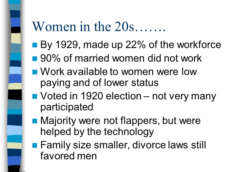 Women in the 20s……. By 1929, made up 22% of the workforce