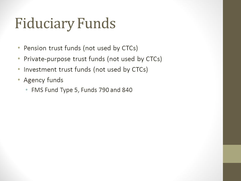 Fiduciary Funds Pension trust funds (not used by CTCs)
