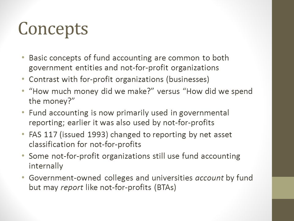 Concepts Basic concepts of fund accounting are common to both government entities and not-for-profit organizations.