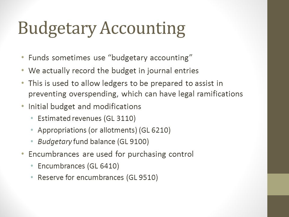 Budgetary Accounting Funds sometimes use budgetary accounting