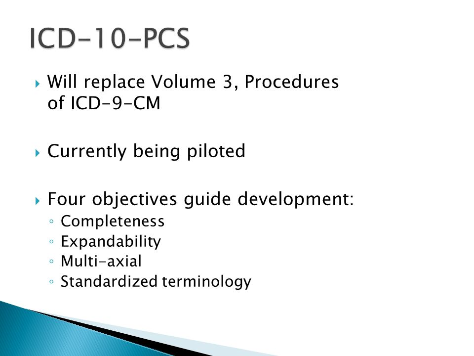 ICD-10-PCS Will replace Volume 3, Procedures of ICD-9-CM