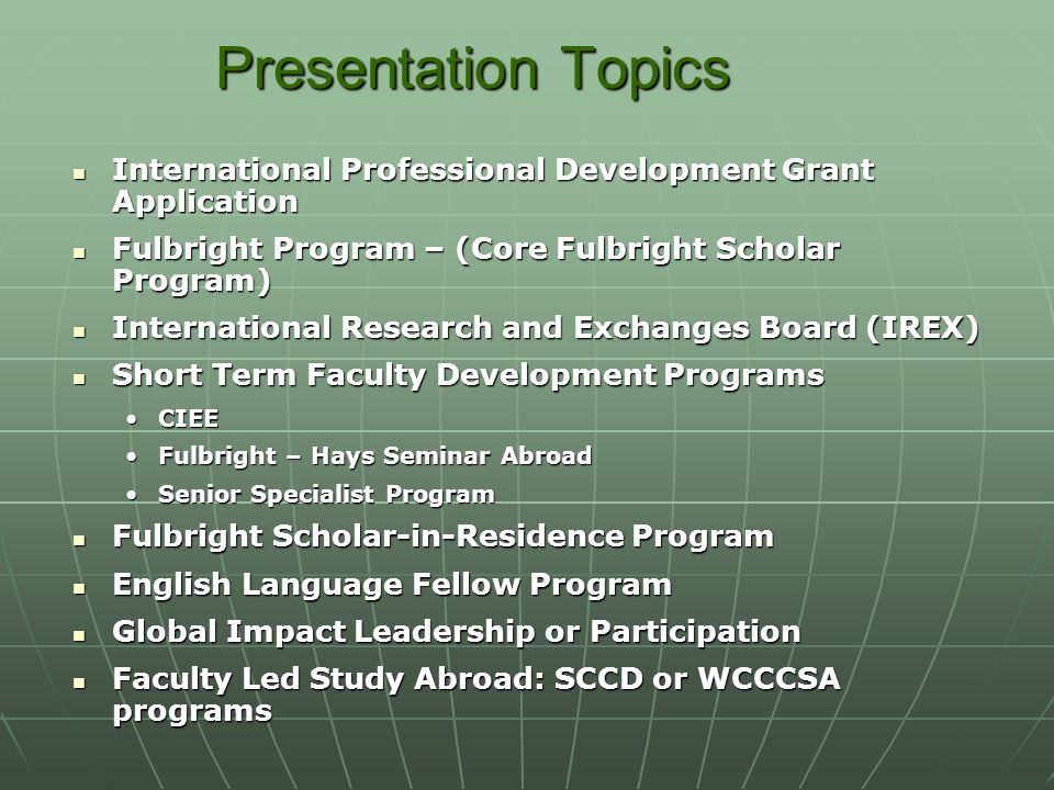 Presentation Topics International Professional Development Grant Application. Fulbright Program – (Core Fulbright Scholar Program)