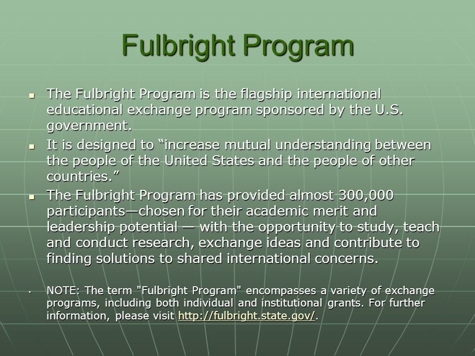 Fulbright Program The Fulbright Program is the flagship international educational exchange program sponsored by the U.S. government.
