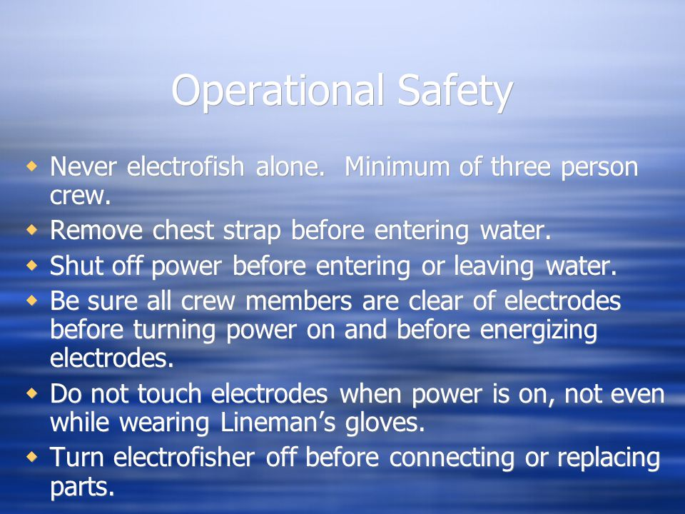 Operational Safety Never electrofish alone. Minimum of three person crew. Remove chest strap before entering water.