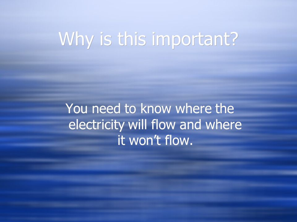 Why is this important You need to know where the electricity will flow and where it won't flow.