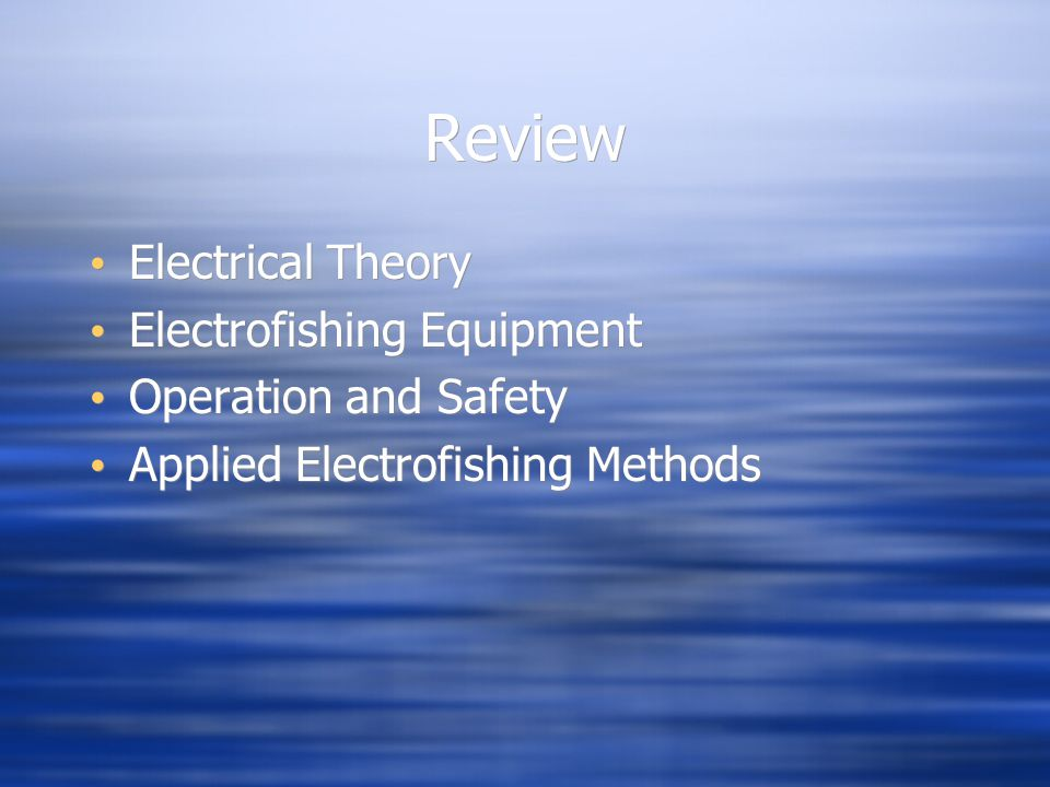 Review Electrical Theory Electrofishing Equipment Operation and Safety