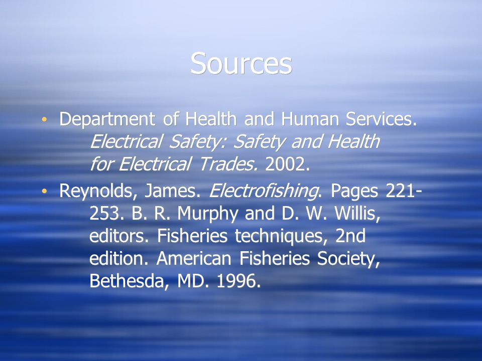 Sources Department of Health and Human Services. Electrical Safety: Safety and Health for Electrical Trades. 2002.