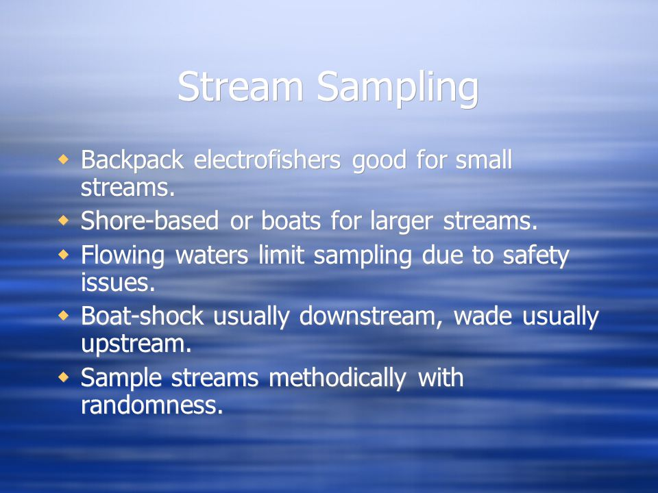 Stream Sampling Backpack electrofishers good for small streams.