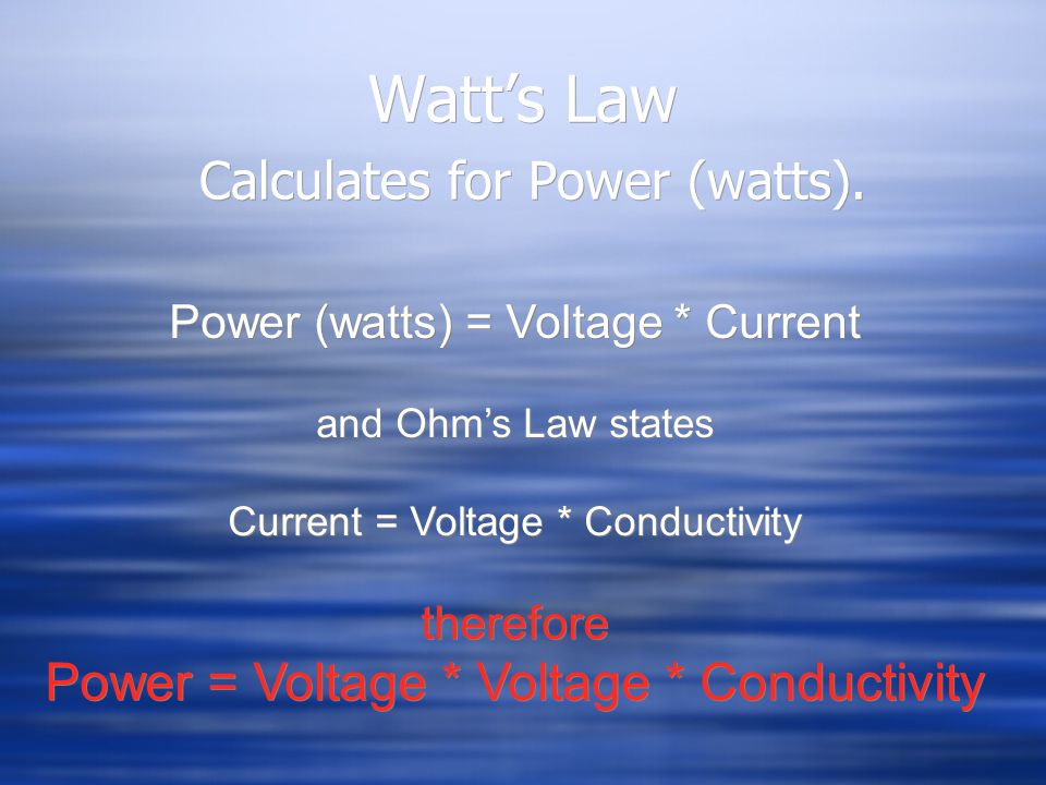 Watt's Law Calculates for Power (watts).