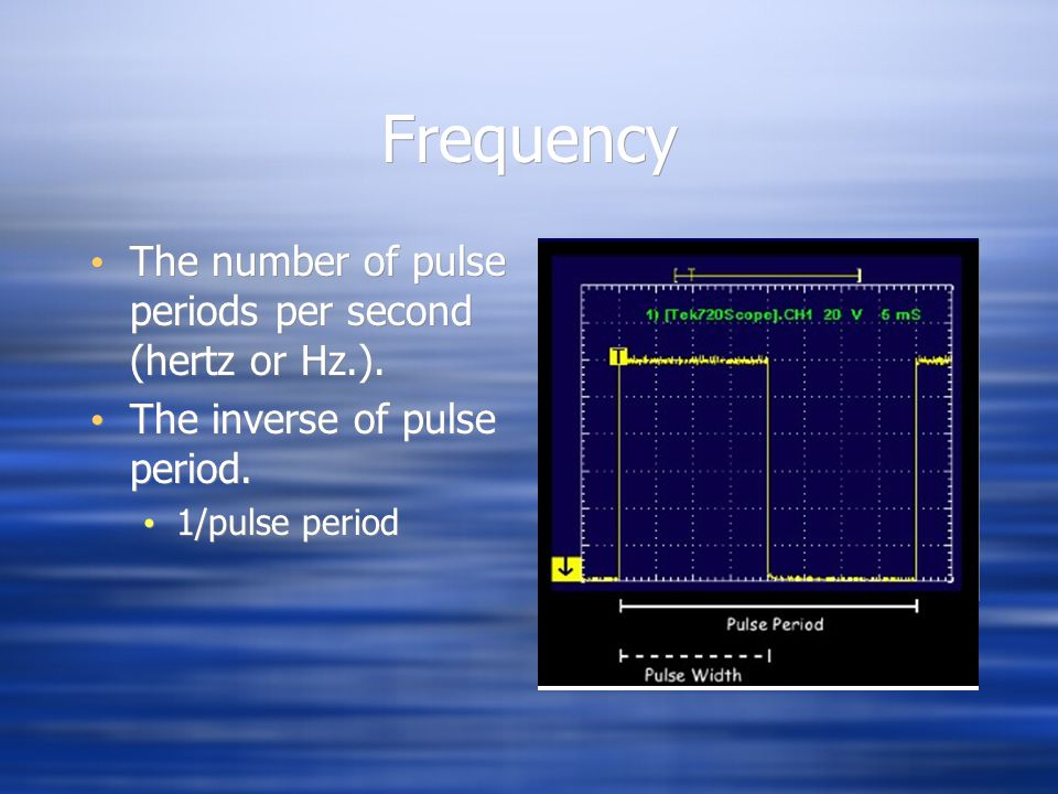 Frequency The number of pulse periods per second (hertz or Hz.).