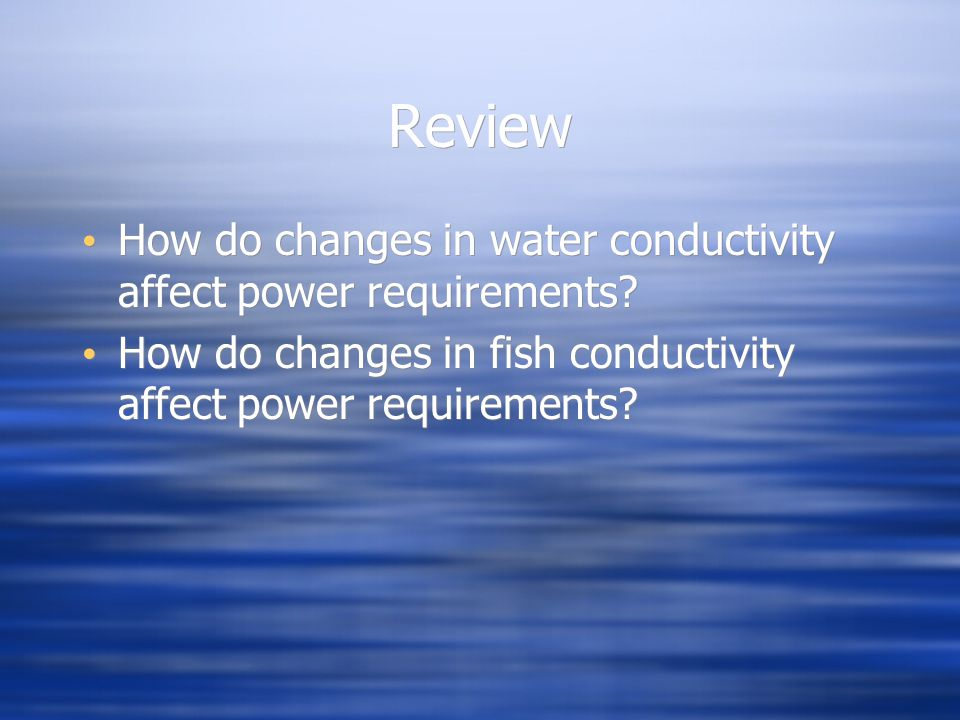 Review How do changes in water conductivity affect power requirements