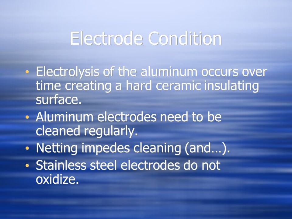 Electrode Condition Electrolysis of the aluminum occurs over time creating a hard ceramic insulating surface.